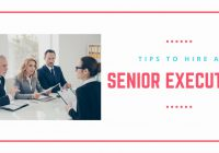 Tips to hire senior executive 2018